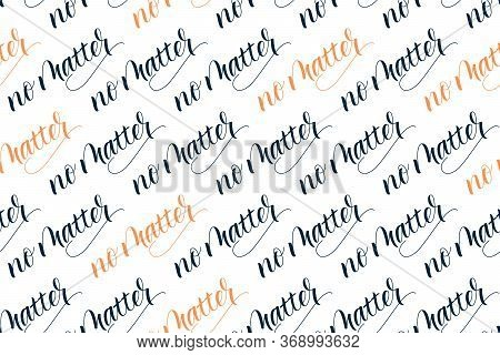 Seamless Pattern Of Modern Brush Calligraphy No Matter Isolated On A White Background For Wrapping P