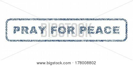 Pray For Peace text textile seal stamp watermark. Blue jeans fabric vectorized texture. Vector tag inside rounded rectangular shape. Rubber sticker with fiber textile structure.