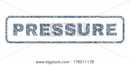 Pressure text textile seal stamp watermark. Blue jeans fabric vectorized texture. Vector tag inside rounded rectangular banner. Rubber sign with fiber textile structure.