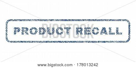 Product Recall text textile seal stamp watermark. Blue jeans fabric vectorized texture. Vector tag inside rounded rectangular banner. Rubber sticker with fiber textile structure.
