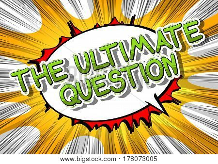 The Ultimate Question - Comic book style word on abstract background.