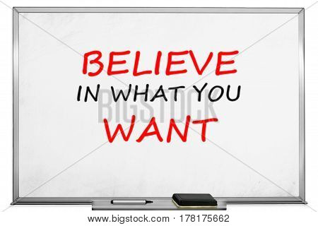 Believe in what you want in white board with marker on transparent wipe board.
