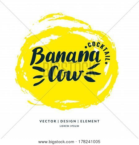 Modern hand drawn lettering label for alcohol cocktail Banana Cow. Calligraphy brush and ink. Handwritten inscriptions for layout and template. Vector illustration of text.