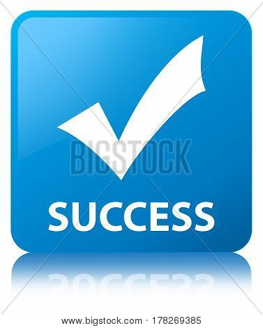 Success (validate Icon) Cyan Blue Square Button