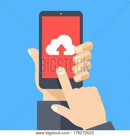 Uploading to cloud. Cloud with arrow icon on smartphone screen. Hand holding smartphone, finger touching screen. Modern concept for web banner, web site, infographics. Flat design vector illustration