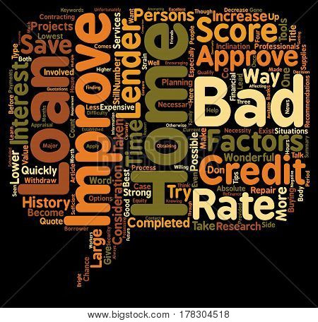 Get Approved For A Bad Credit Home Improvement Loan text background wordcloud concept