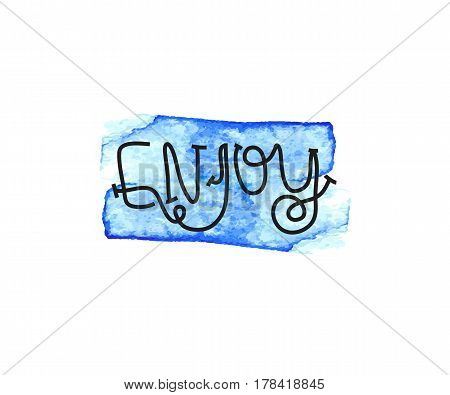 Enjoy. The lettering on the shirts and cards. Brush calligraphy design. Blue transparent Water stain. Vector illustration