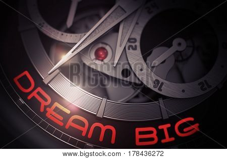 Dream Big - Black and White Close View of Watch Mechanism. Dream Big on Automatic Men Wristwatch, Chronograph Close-Up. Work Concept Illustration with Glow Effect and Lens Flare. 3D Rendering.