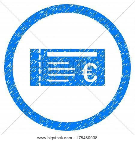 Rounded Euro Ticket rubber seal stamp watermark. Icon symbol inside circle with grunge design and scratched texture. Unclean vector blue emblem.