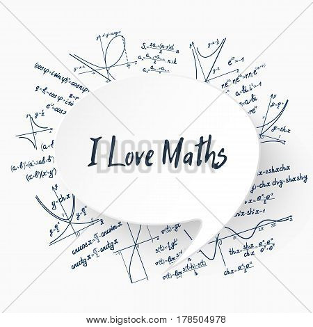 Vector I Love Maths concept background with speech bubble on workbook backdrop with different formulas, graphs