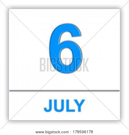 July 6. Day on the calendar. 3D illustration