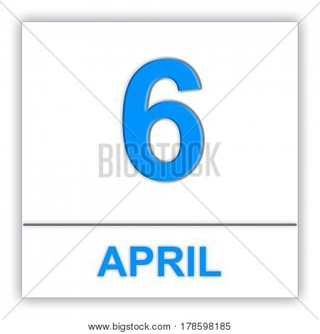 April 6. Day on the calendar. 3D illustration