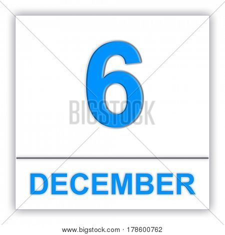 December 6. Day on the calendar. 3D illustration