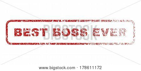 Best Boss Ever text rubber seal stamp for watermarks. Textured sticker. Vector red tag inside rounded rectangular banner. Grunge design and dust texture.