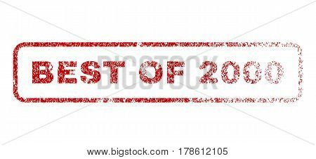 Best Of 2000 text rubber seal stamp for watermarks. Textured emblem. Vector red tag inside rounded rectangular banner. Grunge design and scratched texture.