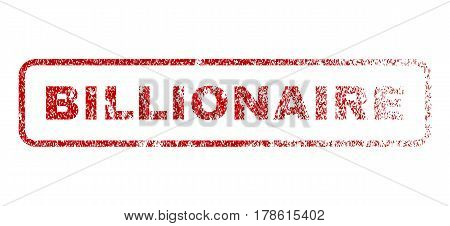 Billionaire text rubber seal stamp for watermarks. Textured message. Vector red tag inside rounded rectangular banner. Grunge design and scratched texture.