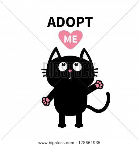 Adopt me Dont buy. Pink heart Black catwiving hand paw print silhouette looking up. Cute cartoon character. Help animal concept. Pet adoption Flat design White background. Isolated Vector illustration