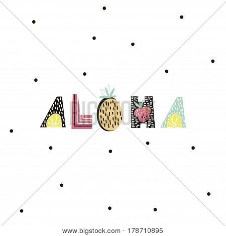 Aloha text with creative exotic fruits. Trendy t-shirt print. It can be used for apparel bags t-shirt print poster.Vector Illustration