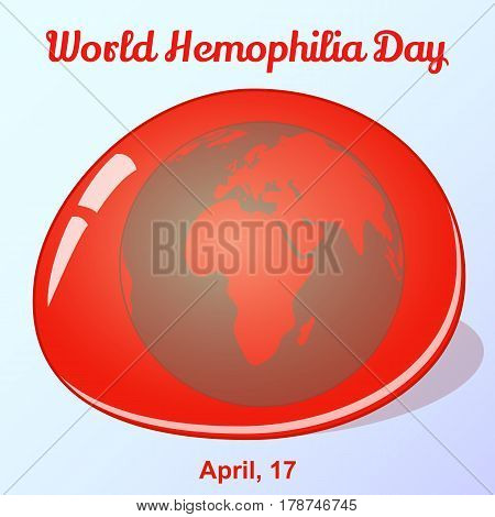 World Hemophilia Day background with globe in blood drop. Vector illustration for you design, card, banner, poster, calendar or placard template in simple cartoon style. April 17. Holiday Collection.