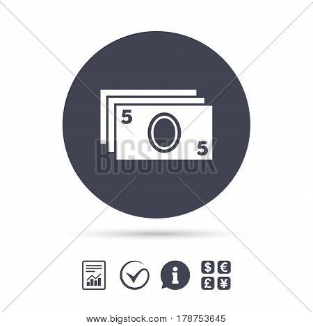 Cash sign icon. Paper money symbol. For cash machines or ATM. Report document, information and check tick icons. Currency exchange. Vector