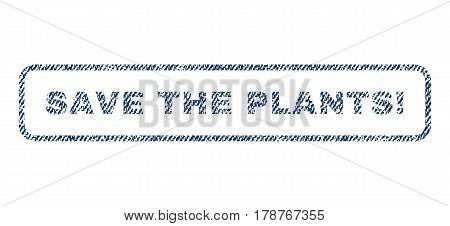 Save The Plants exclamation text textile seal stamp watermark. Blue jeans fabric vectorized texture. Vector caption inside rounded rectangular shape. Rubber sign with fiber textile structure.