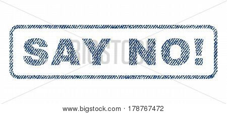 Say No exclamation text textile seal stamp watermark. Blue jeans fabric vectorized texture. Vector tag inside rounded rectangular shape. Rubber sign with fiber textile structure.