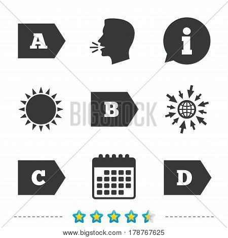 Energy efficiency class icons. Energy consumption sign symbols. Class A, B, C and D. Information, go to web and calendar icons. Sun and loud speak symbol. Vector