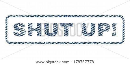 Shut Up exclamation text textile seal stamp watermark. Blue jeans fabric vectorized texture. Vector caption inside rounded rectangular banner. Rubber emblem with fiber textile structure.