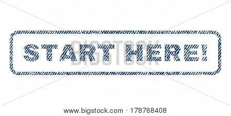 Start Here exclamation text textile seal stamp watermark. Blue jeans fabric vectorized texture. Vector tag inside rounded rectangular shape. Rubber sticker with fiber textile structure.