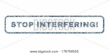Stop Interfering exclamation text textile seal stamp watermark. Blue jeans fabric vectorized texture. Vector tag inside rounded rectangular banner. Rubber sign with fiber textile structure.