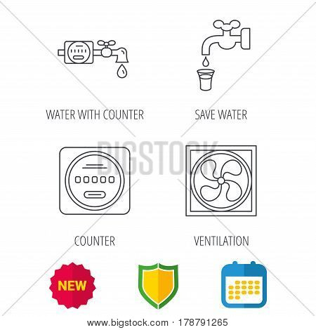 Ventilation, water counter icons. Save water, counter linear signs. Shield protection, calendar and new tag web icons. Vector