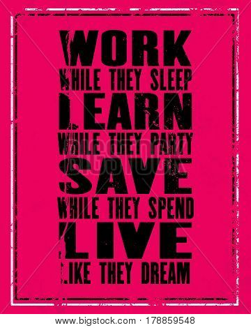 Inspiring motivation quote with text Work While They Sleep Learn While They Party Save While They Spend Live Like They Dream. Vector typography poster concept. Distressed old metal sign texture.
