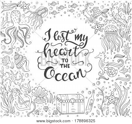 Vector Hand drawn vintage illustration with hand lettering and ocean elements. I lost my heart to the ocean. Quote. This illustration can be used as a print on t-shirts and bags or coloring book.