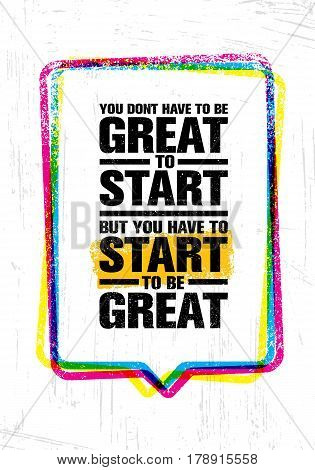 You Do Not Have To Be Great To Start But You Have To Start To Be Great. Inspiring Creative Motivation Quote Template. Vector Typography Banner Design Concept On Grunge Texture Rough Background