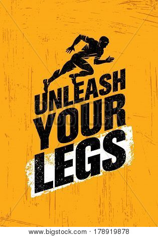 Unleash Your Legs. Inspiring Running and Fitness Sport Motivation Quote. Creative Vector Typography Grunge Poster Concept