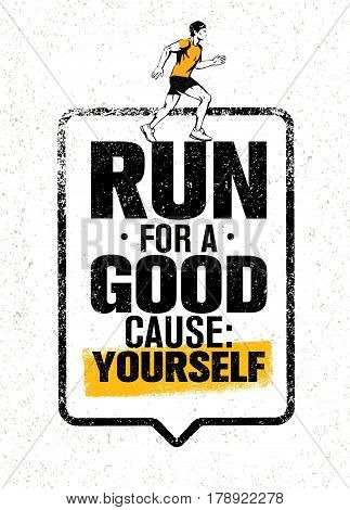 Run For A Good Cause Yourself. Inspiring Marathon Motivation Quote. Creative Vector Typography Grunge Banner Concept.