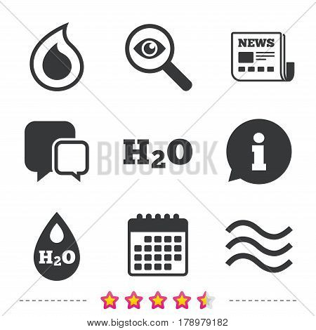 H2O Water drop icons. Tear or Oil drop symbols. Newspaper, information and calendar icons. Investigate magnifier, chat symbol. Vector