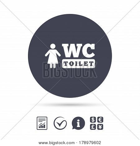 WC women toilet sign icon. Restroom or lavatory symbol. Report document, information and check tick icons. Currency exchange. Vector
