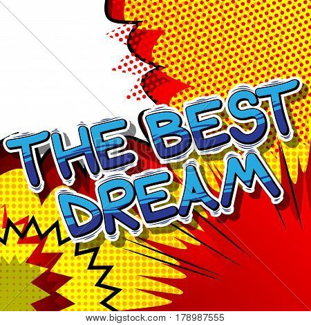 The Best Dream - Comic book style word on abstract background.