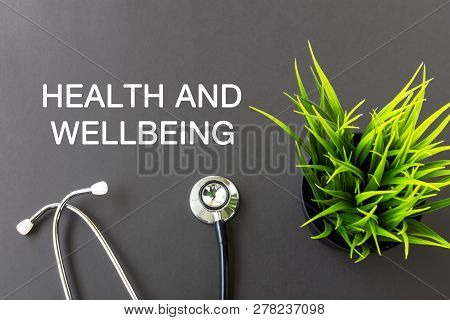 Health And Well Being Text And Stethoscope Health And Medical Concept.