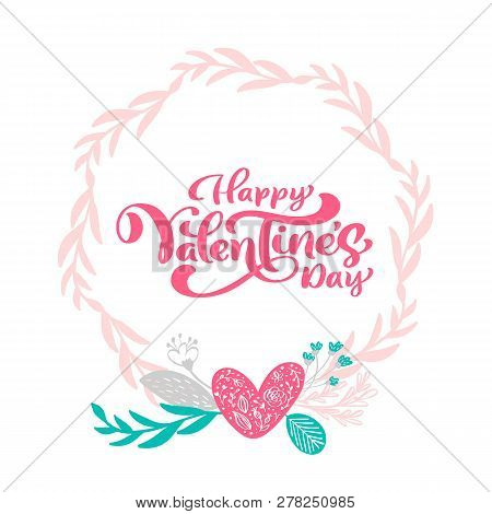 Calligraphy Phrase Happy Valentine S Day With Hearts Wreath. Vector Valentines Day Hand Drawn Letter