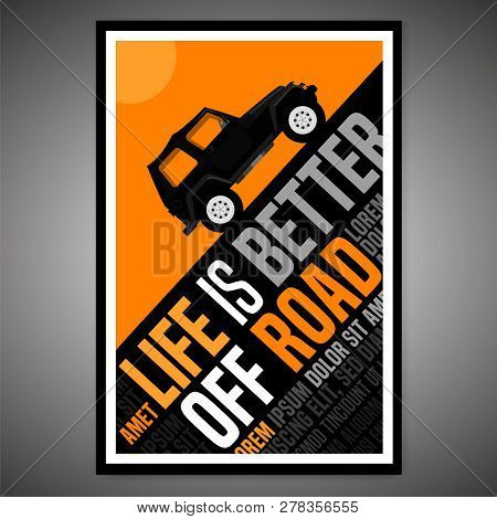 Life Is Better Offroad. Vertical Poster In Modern Style With Off Road Quote. Vector Illustration Use