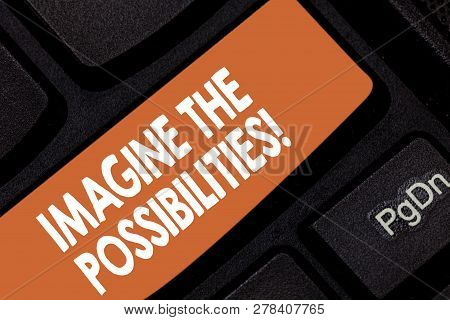 Handwriting Text Imagine The Possibilities. Concept Meaning Sense That Something Is Able To Happen S
