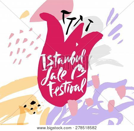 Istanbul Tulip Festival, Flowers Festival On Hand Drawn Floral Decorative Background. Calligraphic T