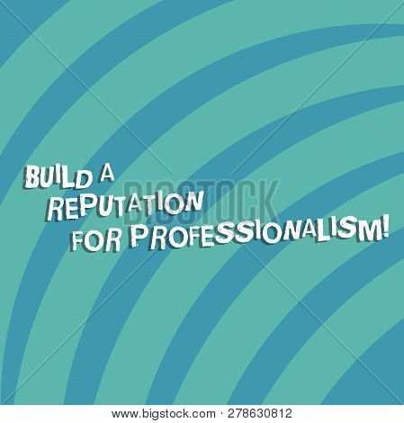 Text Sign Showing Build A Reputation For Professionalism. Conceptual Photo Be Professional In What Y