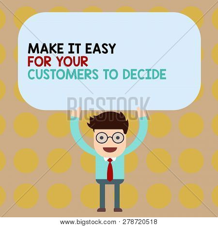 Conceptual Hand Writing Showing Make It Easy For Your Customers To Decide. Business Photo Showcasing