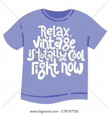 Relax Vintage Is Totally Cool Right Now - T Shirt With Hand Drawn Vector Lettering. Unique Comic Phr