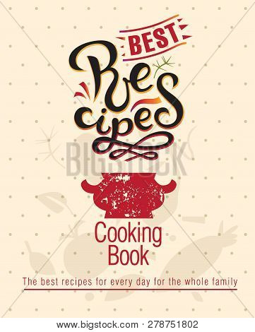 Lettering Best Recipes Sign, Hand-drawn Recipes. Vector. Recipe Book. Illustration Of A Tureen With