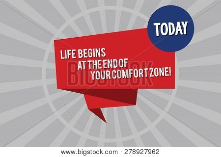 Conceptual Hand Writing Showing Life Begins At The End Of Your Comfort Zone. Business Photo Showcasi