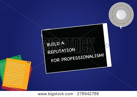 Handwriting Text Build A Reputation For Professionalism. Concept Meaning Be Professional In What You